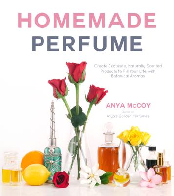 Homemade Perfume - Anya McCoy book