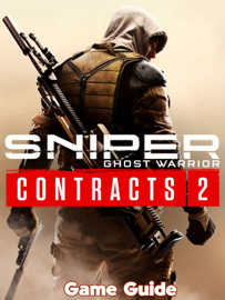 Sniper Ghost Warrior Contracts 2 Guide & Walkthrough and MORE !