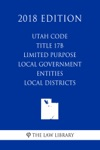 Utah Code - Title 17B - Limited Purpose Local Government Entities - Local Districts 2018 Edition