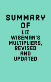 Summary of Liz Wiseman's Multipliers, Revised and Updated