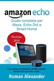 Amazon Echo: Guida completa per Alexa, Echo Dot e Smart Home