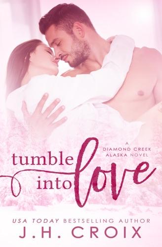 Tumble Into Love - J.H. Croix - J.H. Croix