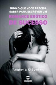 Tudo o que você precisa saber para escrever um romance erótico de sucesso Book Cover