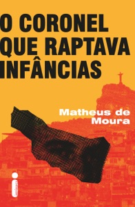 O Coronel Que Raptava Infâncias Book Cover