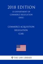 Commerce Acquisition Regulation (CAR) (US Department Of Commerce Regulation) (DOC) (2018 Edition)