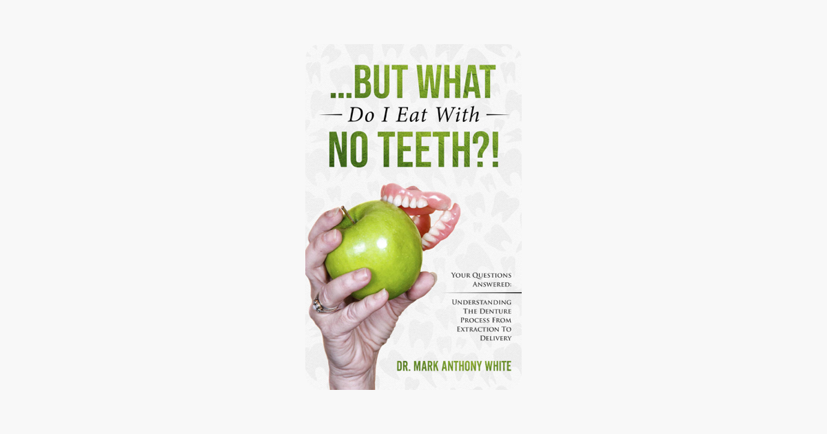‎    But What Do I Eat With No Teeth?! Your Questions Answered   Understanding The Denture Process From Extraction to Delivery