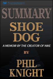 Summary: Shoe Dog: A Memoir by the Creator of Nike book