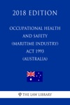 Occupational Health And Safety Maritime Industry Act 1993 Australia 2018 Edition