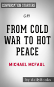 From Cold War to hot Peace: An American Ambassador in Putin's Russia by Michael McFaul: Conversation Starters