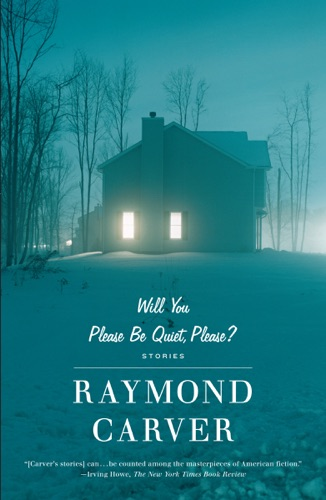Will You Please Be Quiet, Please? - Raymond Carver - Raymond Carver
