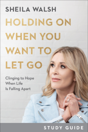 Holding On When You Want to Let Go Study Guide