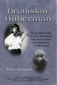 Bronislaw Huberman: From child prodigy to hero, the violinist who saved Jewish musicians from the Holocaust