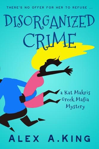 Disorganized Crime - Alex A. King - Alex A. King