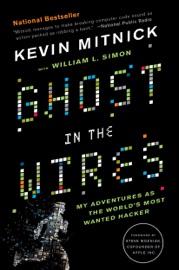 Ghost in the Wires - Kevin Mitnick, William L. Simon & Steve Wozniak
