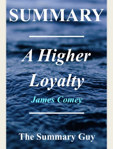 The Summary Guy - A Higher Loyalty