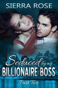 Seduced by My Billionaire Boss, Part Two