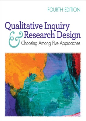 Qualitative Inquiry and Research Design: Choosing Among Five Approaches 4th Edition