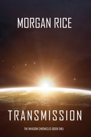 Transmission (The Invasion Chronicles—Book One): A Science Fiction Thriller - Morgan Rice book summary