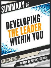 Summary Of Developing The Leader Within You By John C Maxwell Written By Sapiens Editorial