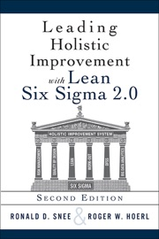 Leading Holistic Improvement with Lean Six Sigma 2.0, 2/e - Ron D. Snee & Roger Hoerl