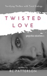 Twisted Love Terrifying Thrillers With Twist Endings