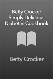 Betty Crocker Simply Delicious Diabetes Cookbook