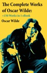 The Complete Works Of Oscar Wilde 150 Works In 1 EBook