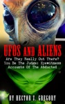 UFOs And Aliens Are They Really Out There You Be The Judge Eyewitness Accounts Of The Abducted