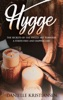 Hygge: The Secrets Of The Hygge Art Towards A Stress-Free And Happier Life