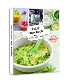 BABY COOK BOOK 100 PURéES, SOUPES ET COMPOTES