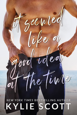 It Seemed Like a Good Idea at the Time - Kylie Scott book