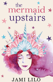 The Mermaid Upstairs - Jami Lilo book summary