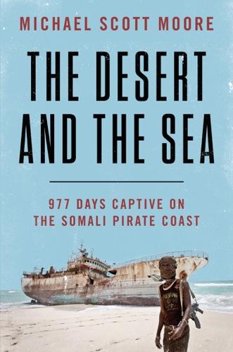 The Desert and the Sea - Michael Scott Moore - Michael Scott Moore
