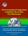 The Evolving Role Of Foreign Direct Investment FDI In China From 1978 Onward - Early Flow Into Textiles Followed By Telecommunications And Currently Automobiles Information And Semiconductors