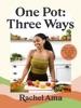 One Pot: Three Ways