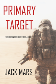 Primary Target: The Forging of Luke Stone—Book #1
