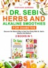 Dr. Sebi Herbs and Alkaline Smoothies for Diabetes: 2 Books in 1: Discover the Natural Way to Heal Your Body with Dr. Sebi's Alkaline Diet Method