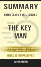The Key Man: The True Story Of How The Global Elite Was Duped By A Capitalist Fairy Tale By Simon Clark & Will Louch (Discussion Prompts)