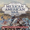 Mexican American War 1846 - 1848 - Causes, Surrender And Treaties  Timelines Of History For Kids  6th Grade Social Studies
