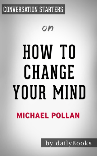 Daily Books - How To Change Your Mind: by Michael Pollan  Conversation Starters