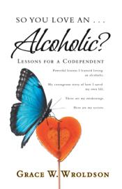 So You Love an . . . Alcoholic? book