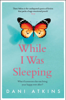 While I Was Sleeping - Dani Atkins