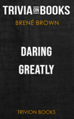 Daring Greatly: How the Courage to Be Vulnerable Transforms the Way We Live, Love, Parent, and Lead by Brené Brown (Trivia-On-Books)