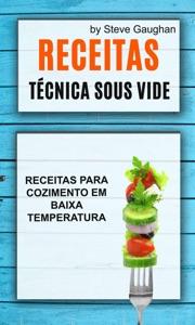 Receitas : Técnica Sous Vide: Receitas Para Cozimento em Baixa Temperatura. Book Cover