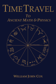 Time Travel To Ancient Math & Physics