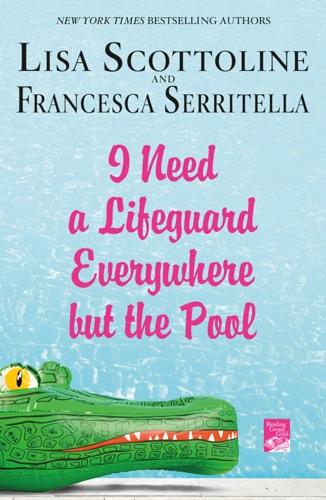 Lisa Scottoline & Francesca Serritella - I Need a Lifeguard Everywhere but the Pool