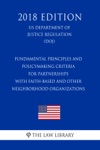 Fundamental Principles And Policymaking Criteria For Partnerships With Faith-Based And Other Neighborhood Organizations US Department Of Justice Regulation DOJ 2018 Edition
