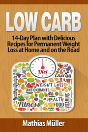 Low Carb: 14-Day Plan with Delicious Recipes for Permanent Weight Loss at Home and on the Road