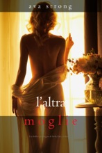 L'altra Moglie (Un Thriller Psicologico Di Stella Fall—Libro 1)