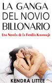 Download and Read Online La Ganga del Novio Billonario